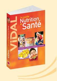 DICTIONNAIRE - VIDAL GUIDE NUTRITION ET SANTé