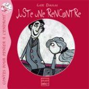 CONTE POUR ENFANTS - JUSTE UNE RENCONTRE - RéF ISBN : 2 - 915125 - 29 - 5